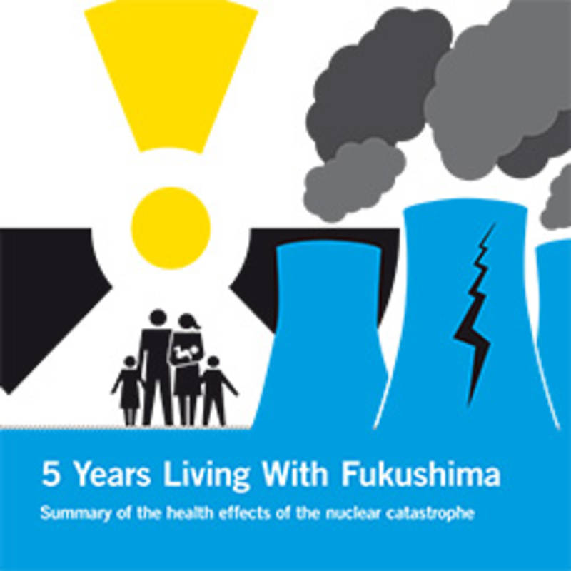 Le nouvel rapport: 5 Years Living wiht Fukushima