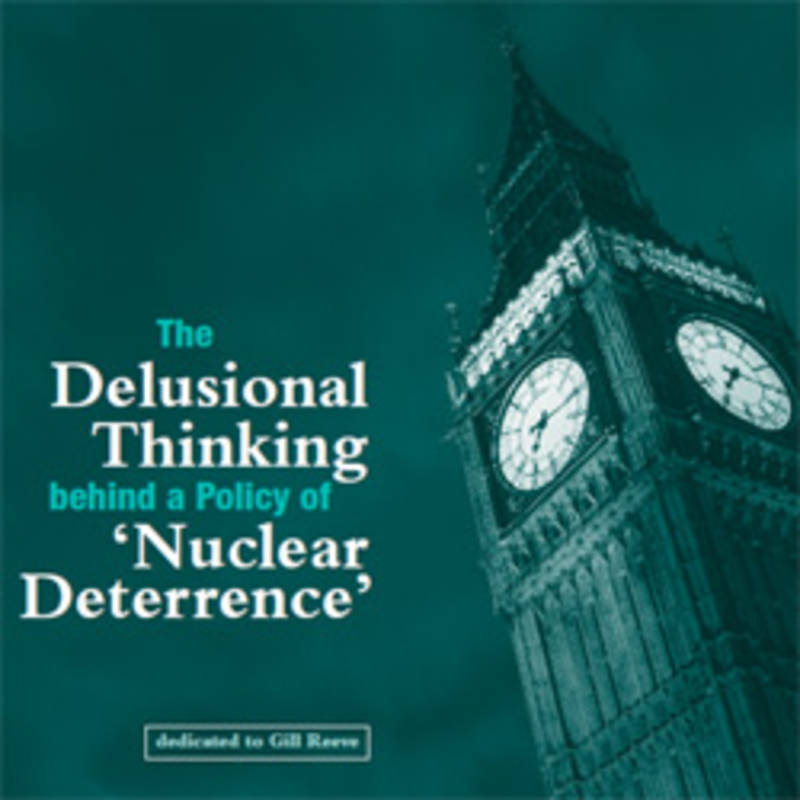 Medact Report:  Delusional Thinking behind a Policy of Nuclear Deterrence